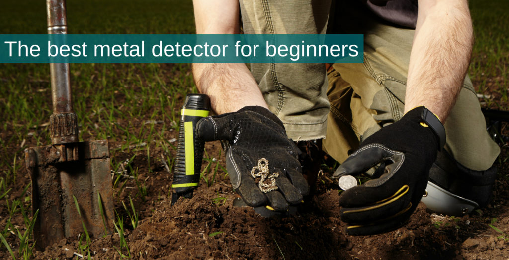 Best metal detector for beginners: The ultimate buying guide for 2018
